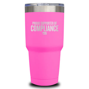 Proud Supporter Of Compliance Laser Etched Tumbler (Premium)