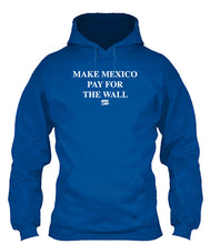 Load image into Gallery viewer, Make Mexico Build The Wall Apparel