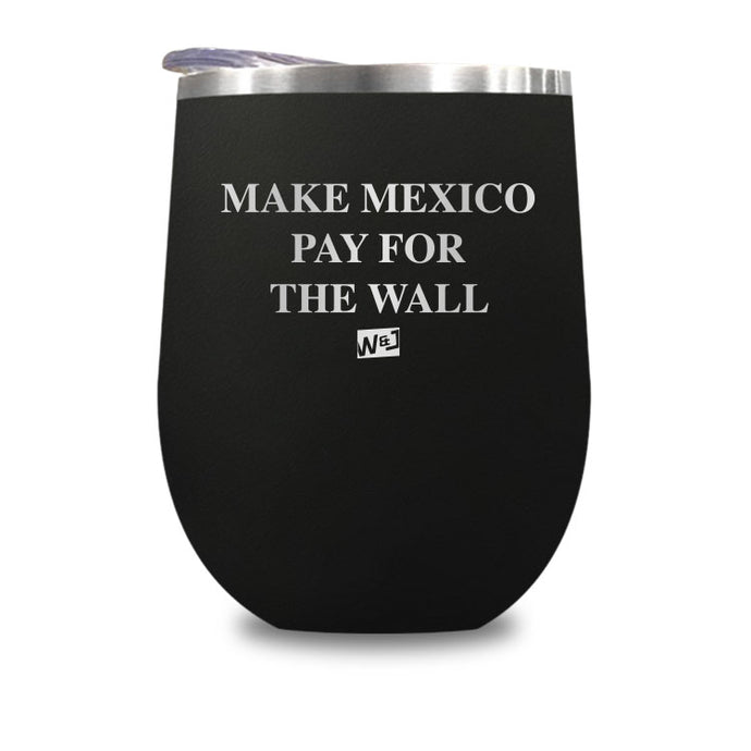Make Mexico Pay For The Wall Stemless Wine Cup