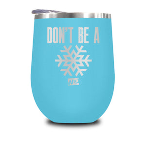 Don't Be A Snowflake Stemless Wine Cup