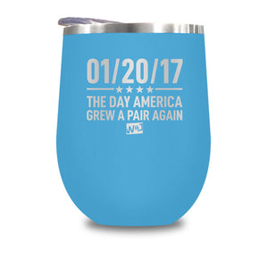 01/20/17 The Day America Grew A Pair Again Stemless Wine Cup