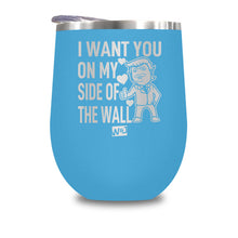 Load image into Gallery viewer, I Want You On My Side Of The Wall Stemless Wine Cup