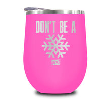 Load image into Gallery viewer, Don't Be A Snowflake Stemless Wine Cup