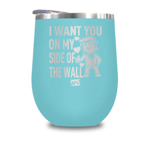 I Want You On My Side Of The Wall Stemless Wine Cup