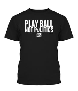 Play Ball Not Politics Apparel