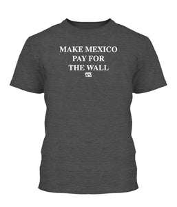 Make Mexico Build The Wall Apparel