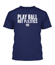 Load image into Gallery viewer, Play Ball Not Politics Apparel