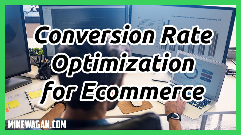 Conversion Rate Optimization for Ecommerce – The Basic Process, What You Need To Know In a Nutshell