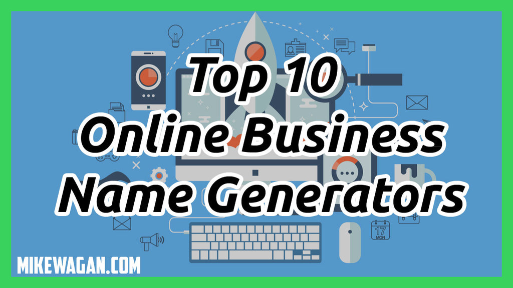 Looking for Business Name Generators? Here's the Top 10 Online Business or Brand Name Generators