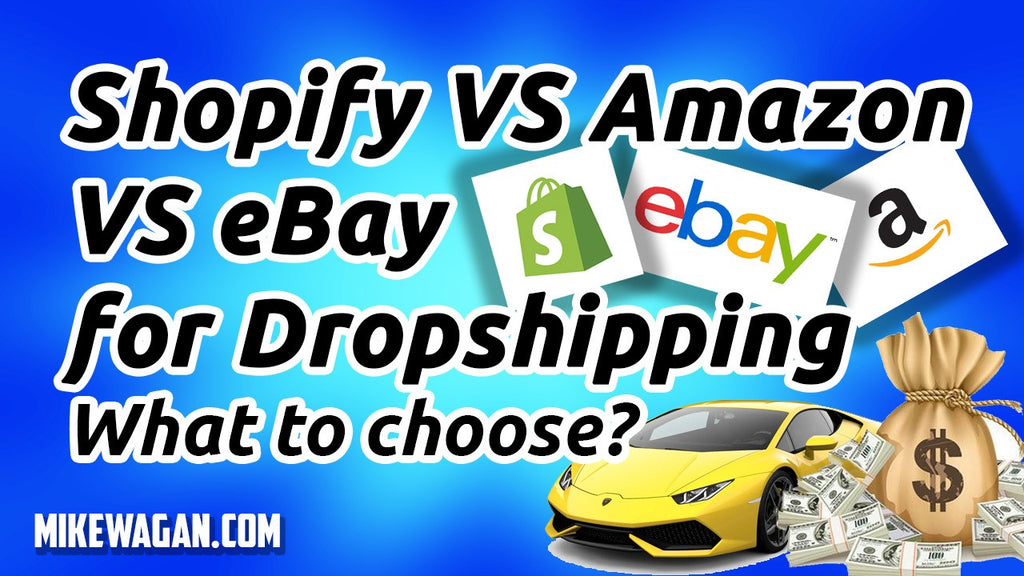 Shopify VS Amazon VS eBay for Dropshipping – What to Choose?