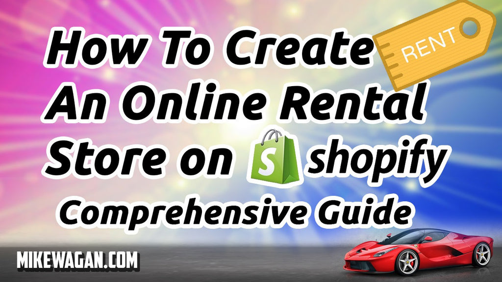 How To Create An Online Rental Store With Shopify – A Comprehensive Guide