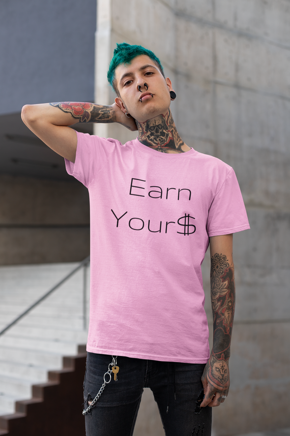 Earn Your$ ~ Short-Sleeve T-Shirt