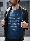 I USE TO THINK I WAS INDECISIVE, BUT NOW I'M NOT TOO SURE ~ Short-Sleeve T-Shirt