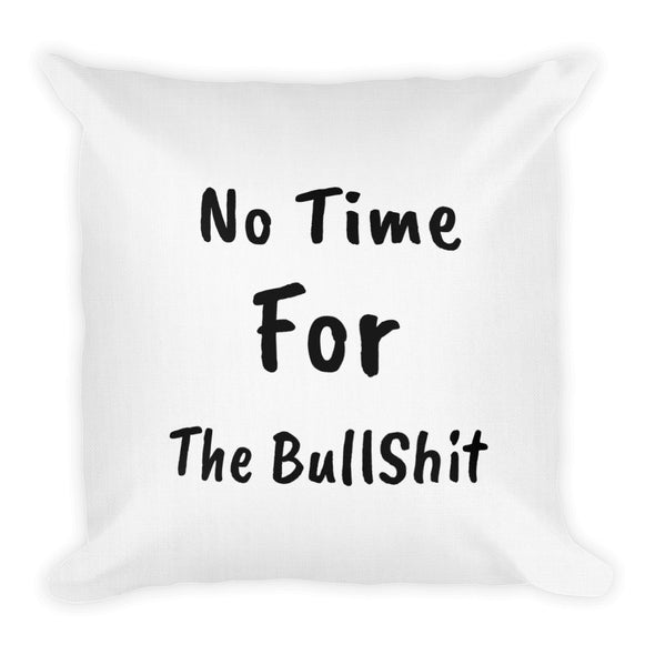 No Time For The Bullshit ~ White Premium Pillow