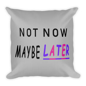 Not Now Maybe Later ~ Grey Premium Pillow