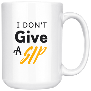 I Don't Give A Sip - Mug
