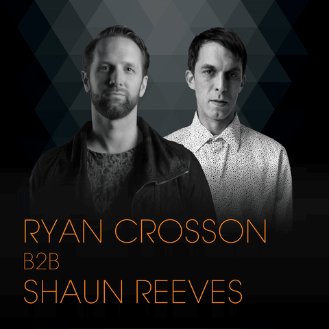 Ryan Crosson b2b Shaun Reeves