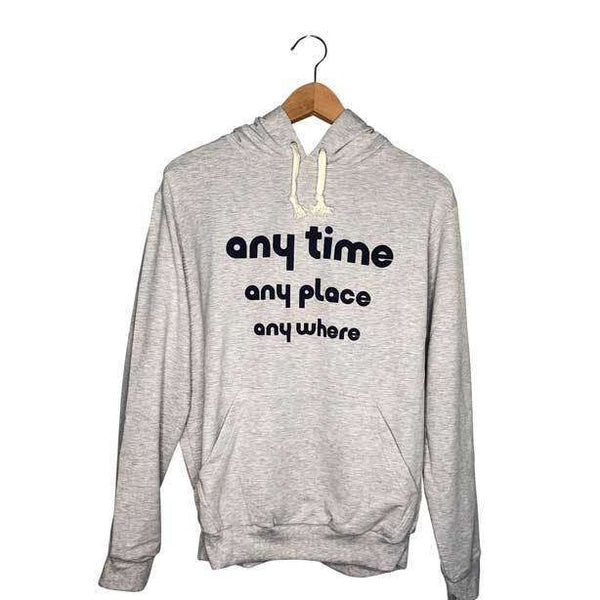Womens Graphic Hoodie with Anytime, Any Place, Any Where Text Graphic