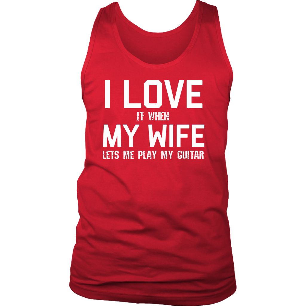 I Love (it when) My Wife (lets me play my guitar) Tank Top