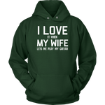 I Love (it when) My Wife (lets me play my guitar) Hoodie