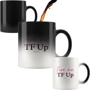 Fire Me TF Up Magic Mug