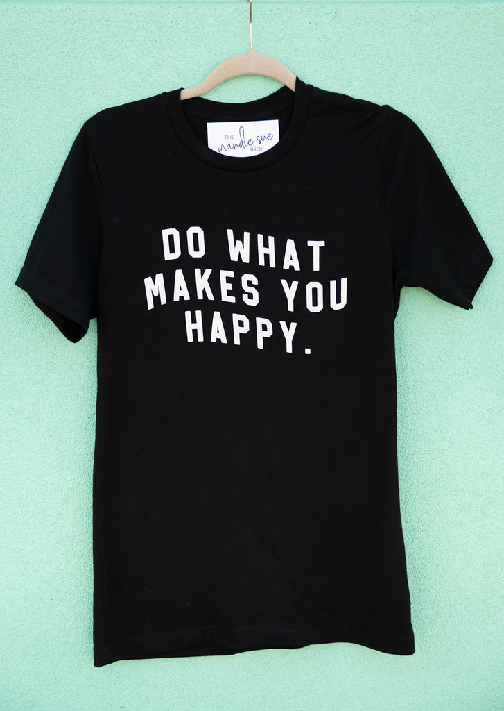 Do What Makes You Happy Tee