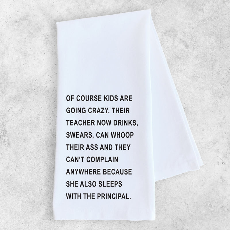 Tea Towel | Of Course Kids Are Going Crazy, Their Teacher