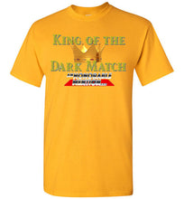 Load image into Gallery viewer, King of the Dark Matches T-Shirt