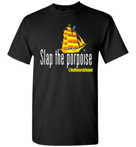 Slap the Porpoise T-Shirt