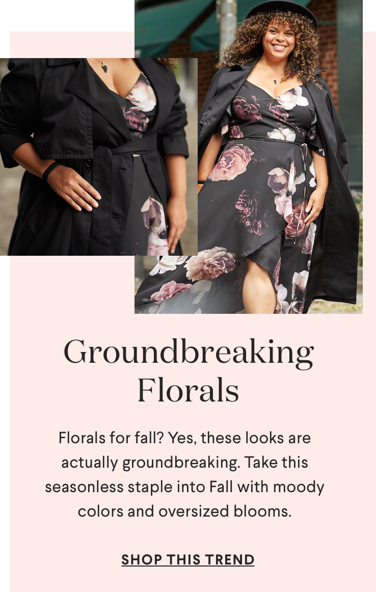 Groundbreaking Florals. Florals for fall? Yes, these looks are actually groundbreaking. Take this seasonless staple into Fall with moody colors and oversized blooms.