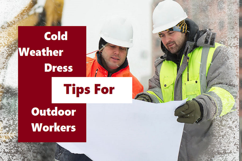 Cold Weather Dress Tips For Outdoor Workers