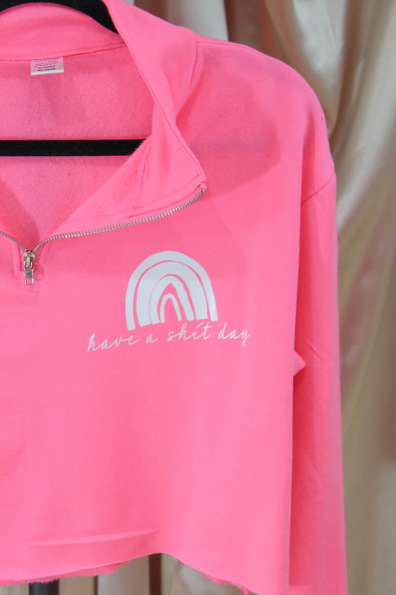 Have a Sh*t Day Quarter Zip