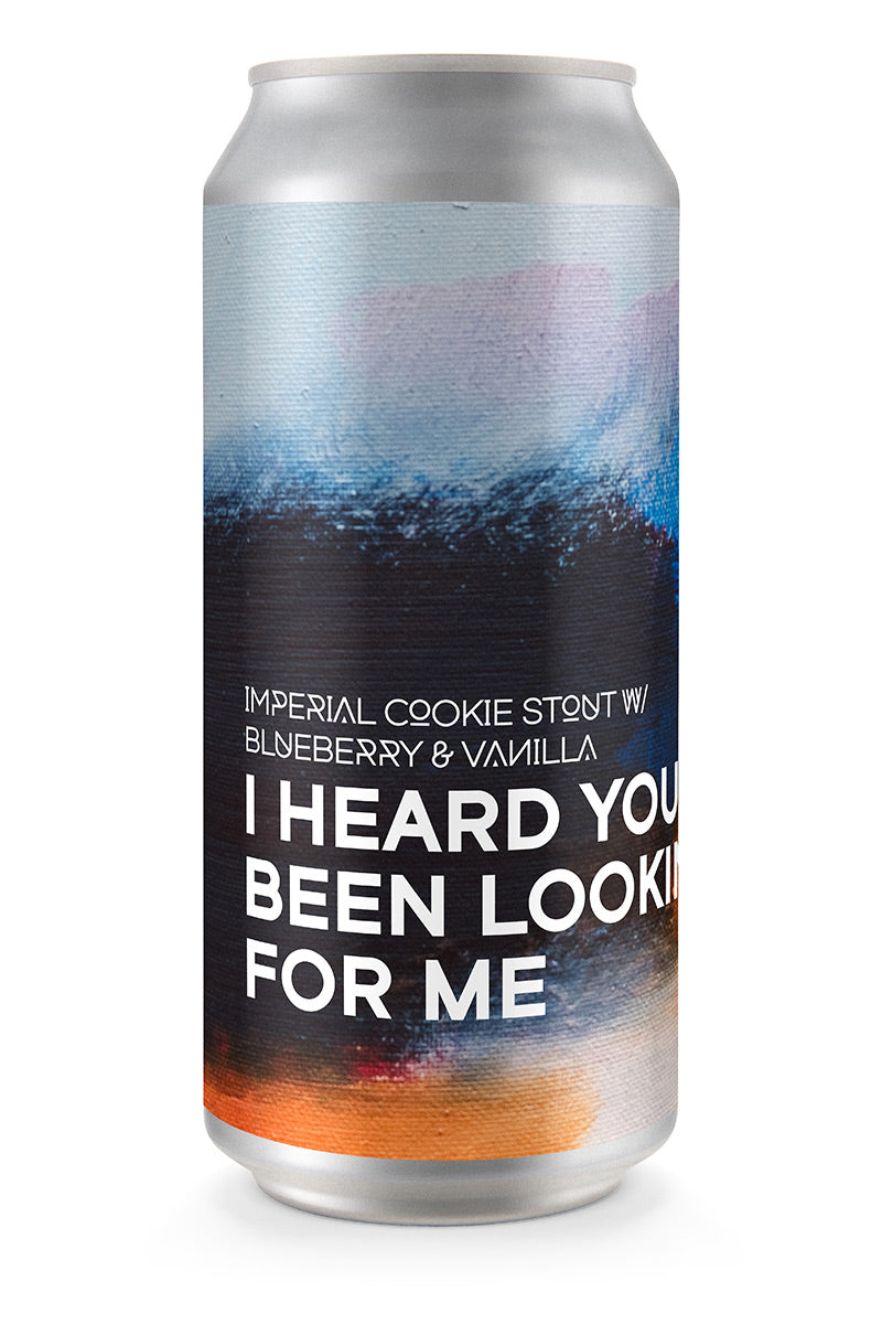 I HEARD YOU'VE BEEN LOOKING FOR ME | Imperial Cookie Stout w/ Blueberry & Vanilla (4-pack)