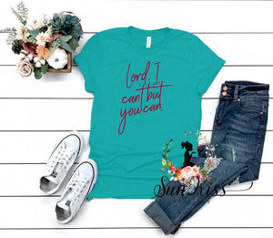 Lord I Can't But you CAN - SKC Boutique