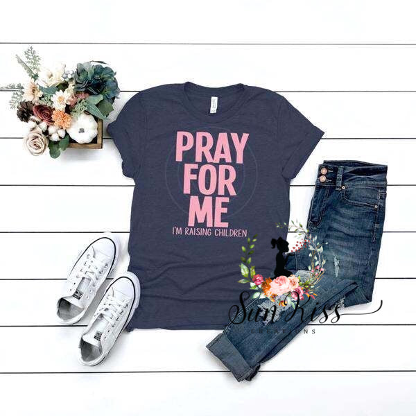 Pray For Me Im Raising Children - SKC Boutique