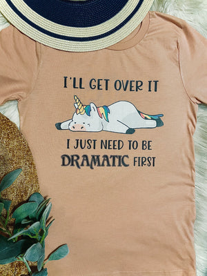 I Just Need To Be Dramatic First Tee - SKC Boutique