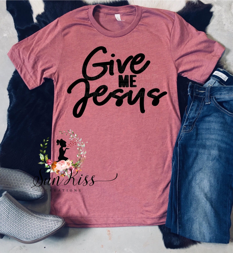 Give Me Jesus Tee - SKC Boutique