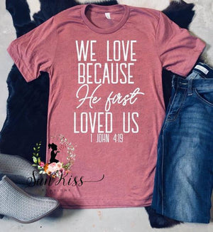 We Love Because He First Loved Us Tee - SKC Boutique