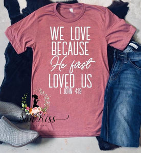 We Love Because He First Loved Us - SKC Boutique