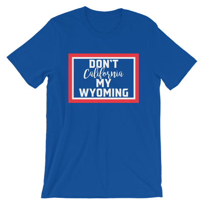 Don't California My Wyoming Tee