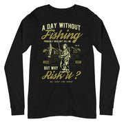 A Day Without Fishing Unisex Long Sleeve Tee