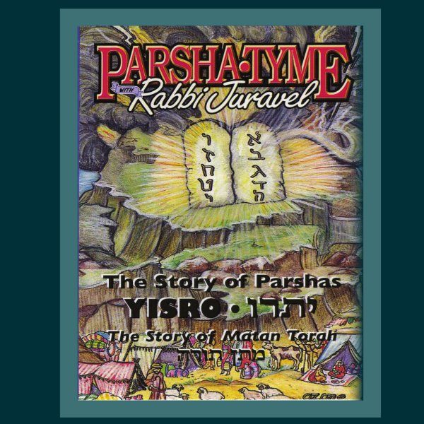Parsha Tyme with Rabbi Juravel - The Story of Parshas Yisro