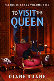 To Visit The Queen (Feline Wizards Volume 2)