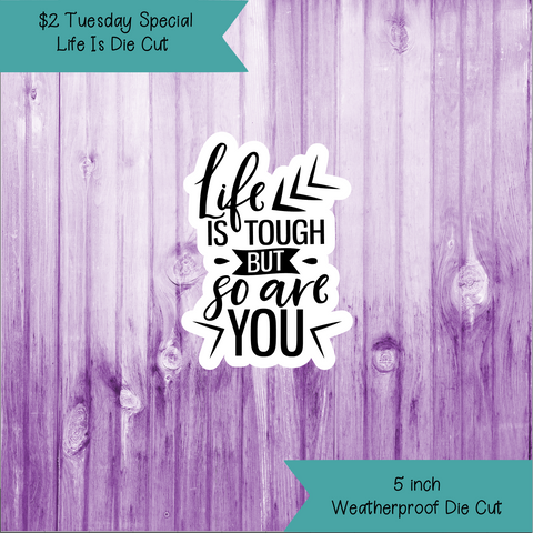 $2 Tuesday Life Is Tough Die Cut