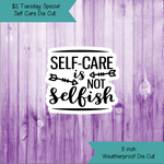 $2 Tuesday Self Care Is Not Selfish Die Cut