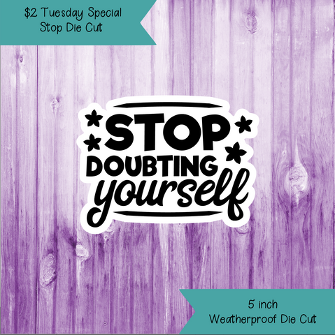 $2 Tuesday Stop Doubting Yourself Die Cut
