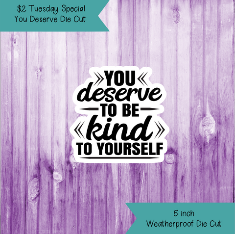 $2 Tuesday You Deserve To Be Kind To Yourself Die Cut