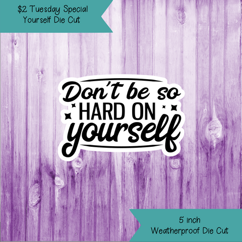 $2 Tuesday Don't Be Hard On Yourself Die Cut