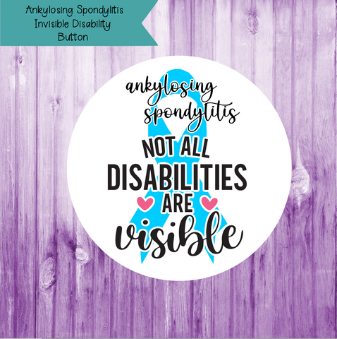 Ankylosing Spondylitis Invisible Disability  Button