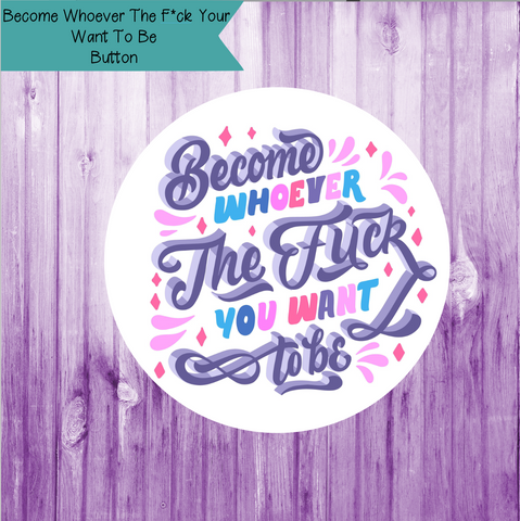 Become Whoever The F*ck You Want Button